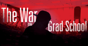 War on grad school